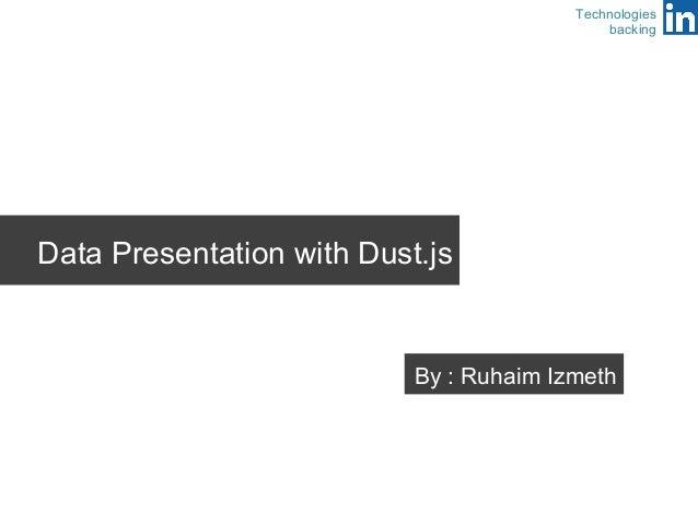 Data Presentation with Dust.js  Technologies  backing  By : Ruhaim Izmeth