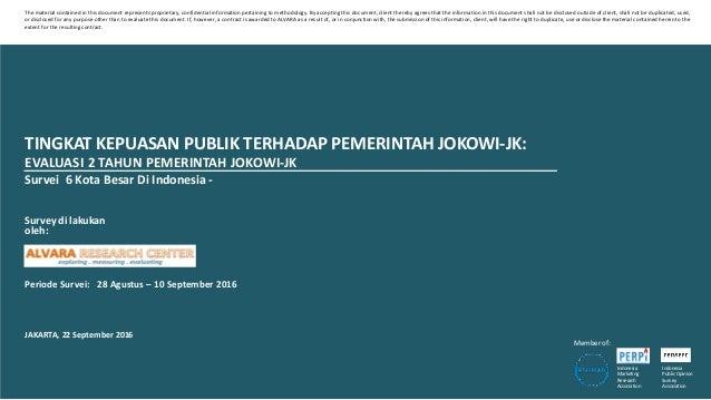 TINGKAT KEPUASAN PUBLIK TERHADAP PEMERINTAH JOKOWI-JK: EVALUASI 2 TAHUN PEMERINTAH JOKOWI-JK Survei 6 Kota Besar Di Indone...