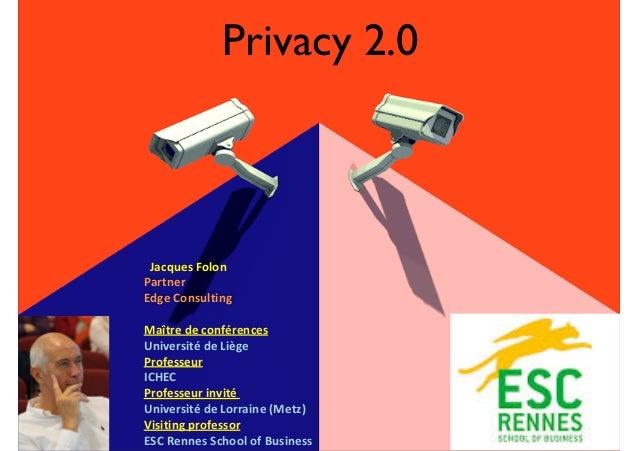 Privacy 2.0 JacquesFolon Partner EdgeConsulting Maîtredeconférences UniversitédeLiège Professeur ICHEC P...