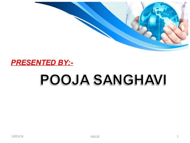 PRESENTED BY:-  19/01/14  IS6120  1