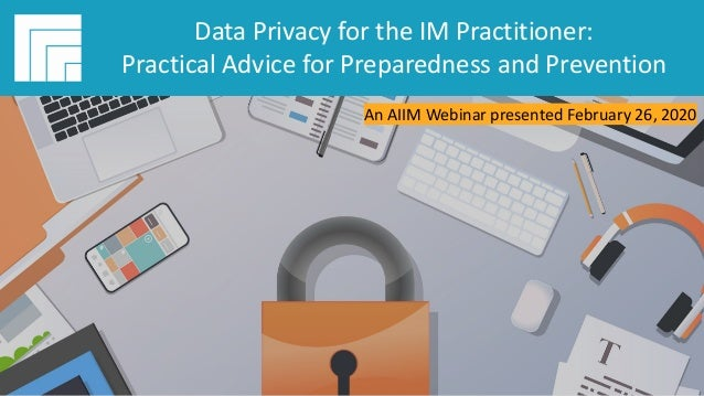 Underwritten by: #AIIMYour Digital Transformation Begins with Intelligent Information Management Data Privacy for the IM P...