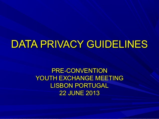 DATADATA PRIVACY GUIDELINESPRIVACY GUIDELINES PRE-CONVENTIONPRE-CONVENTION YOUTH EXCHANGE MEETINGYOUTH EXCHANGE MEETING LI...