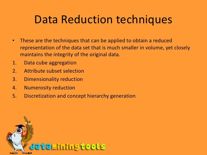 using data mining technique to reduce Advanced data mining techniques have gained importance in the  this typically  involves filtering out redundant variables to reduce the dimensions to a more.