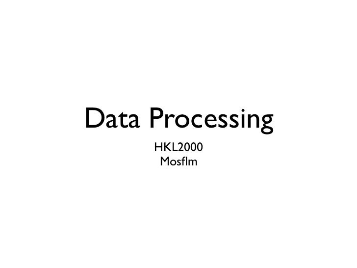 Data Processing     HKL2000      Mosflm