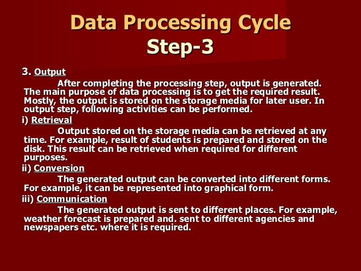 Data Processing Cycle Step-3 <ul><li>3.  Output </li></ul><ul><li>After completing the processing step, output is generate...