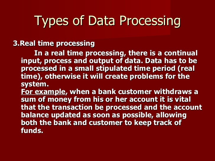 Types of Data Processing <ul><li>3.Real time processing </li></ul><ul><li>In a real time processing, there is a continual ...