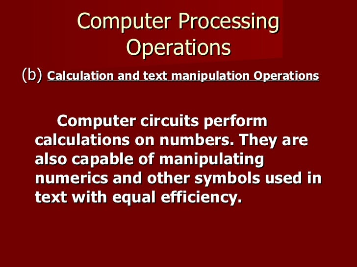 Computer Processing Operations <ul><li>(b)  Calculation and text manipulation Operations   </li></ul><ul><li>Computer circ...