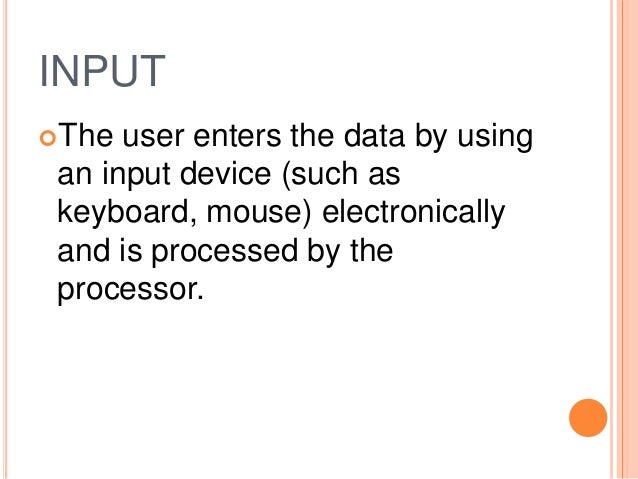 PROCESS Data is manipulated to process or transform it into information in the processing operation.