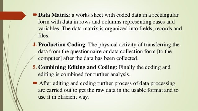 Data Matrix: a works sheet with coded data in a rectangular form with data in rows and columns representing cases and var...