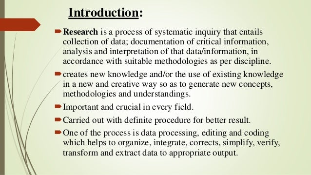 Introduction: Research is a process of systematic inquiry that entails collection of data; documentation of critical info...