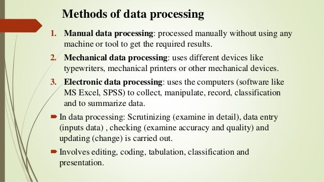 Methods of data processing 1. Manual data processing: processed manually without using any machine or tool to get the requ...