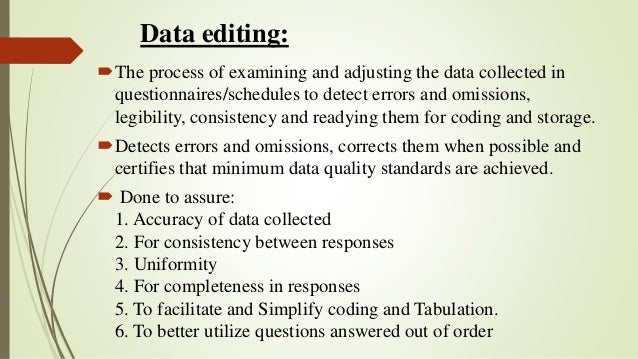 Data editing: The process of examining and adjusting the data collected in questionnaires/schedules to detect errors and ...