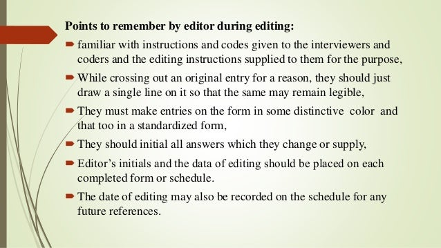 Points to remember by editor during editing: familiar with instructions and codes given to the interviewers and coders an...