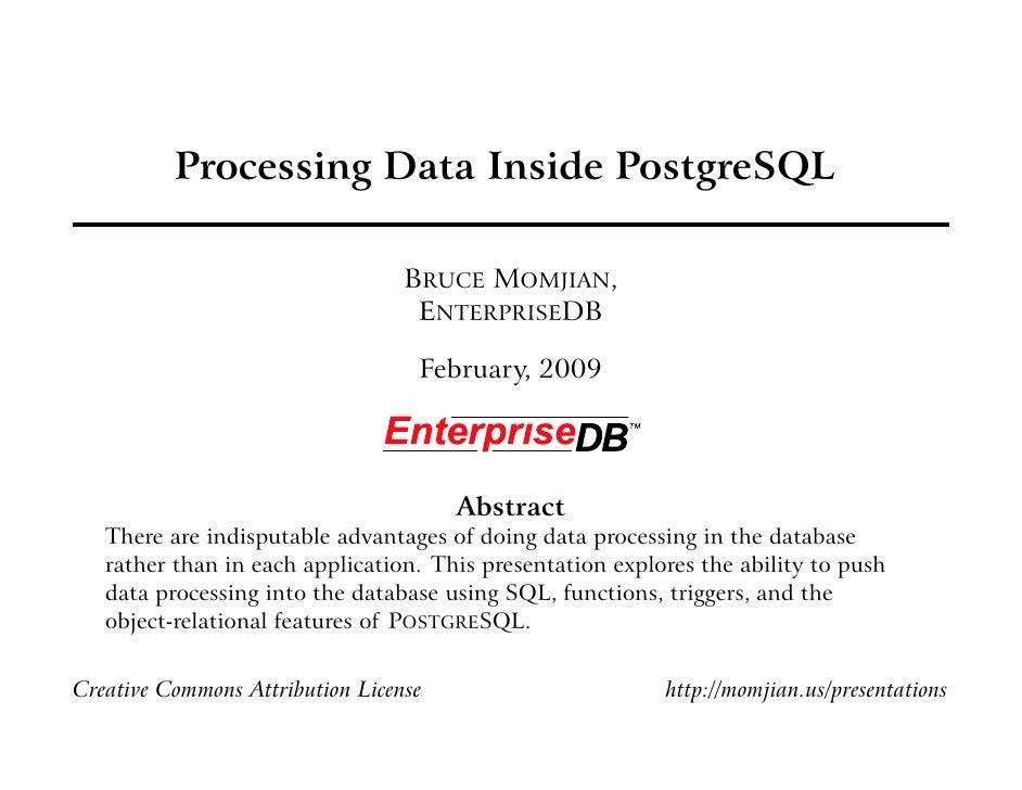 Processing Data Inside PostgreSQL                                    BRUCE MOMJIAN,                                    ENT...