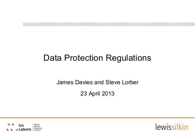 Data Protection RegulationsJames Davies and Steve Lorber23 April 2013
