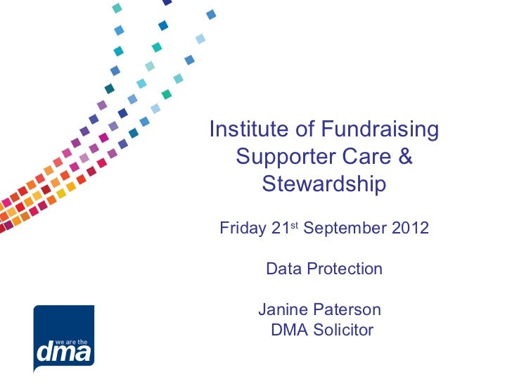Institute of Fundraising   Supporter Care &      Stewardship Friday 21st September 2012      Data Protection     Janine Pa...