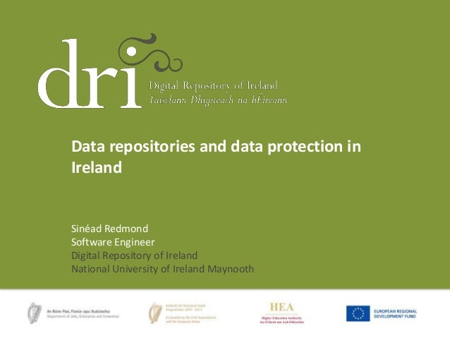 Data repositories and data protection in Ireland  Sinéad Redmond Software Engineer Digital Repository of Ireland National ...