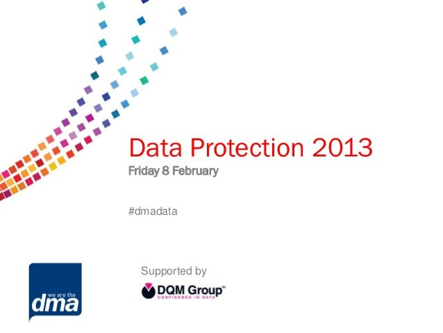 Data protection 2013   Data Protection 2013   Friday 8 February         Friday 8 February   #dmadata        #dmadata     S...