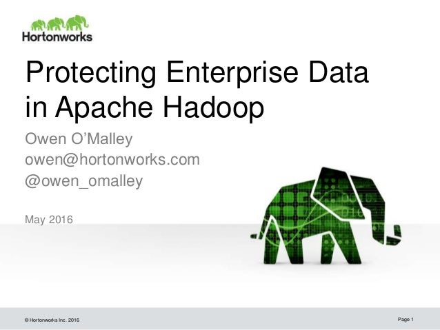 © Hortonworks Inc. 2016 Protecting Enterprise Data in Apache Hadoop May 2016 Page 1 Owen O'Malley owen@hortonworks.com @ow...