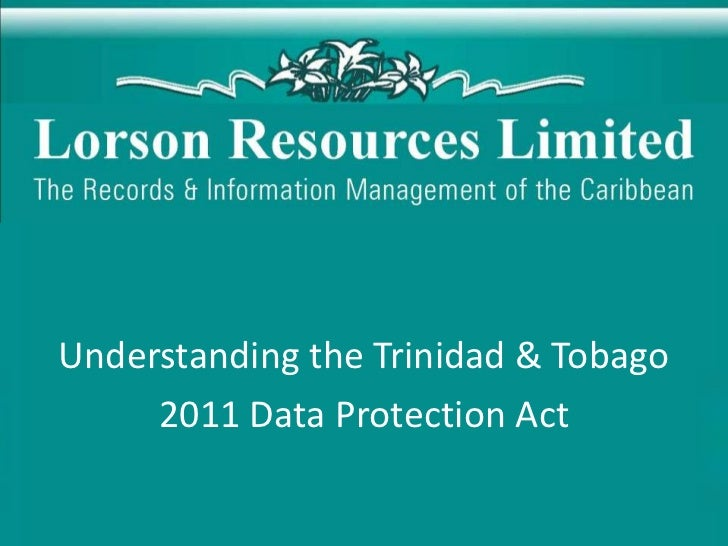 Understanding the Trinidad & Tobago     2011 Data Protection Act