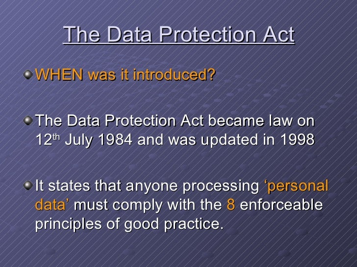 the data protection act essay The data protection acts cover every form of data and each law is specific for the type of data each and every law is an improved version of the act that was imposed earlier this gives the organisation a wide range of options to choose from.