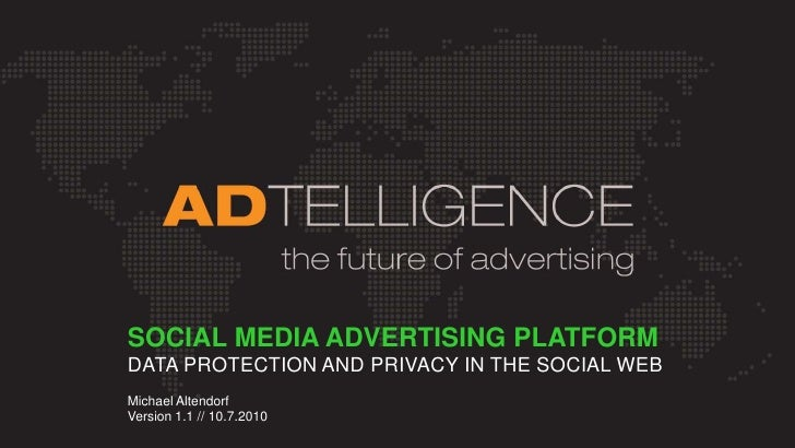SOCIAL MEDIA ADVERTISING PLATFORM <br />DATA PROTECTION AND PRIVACY IN THE SOCIAL WEB<br />Michael Altendorf <br />Version...