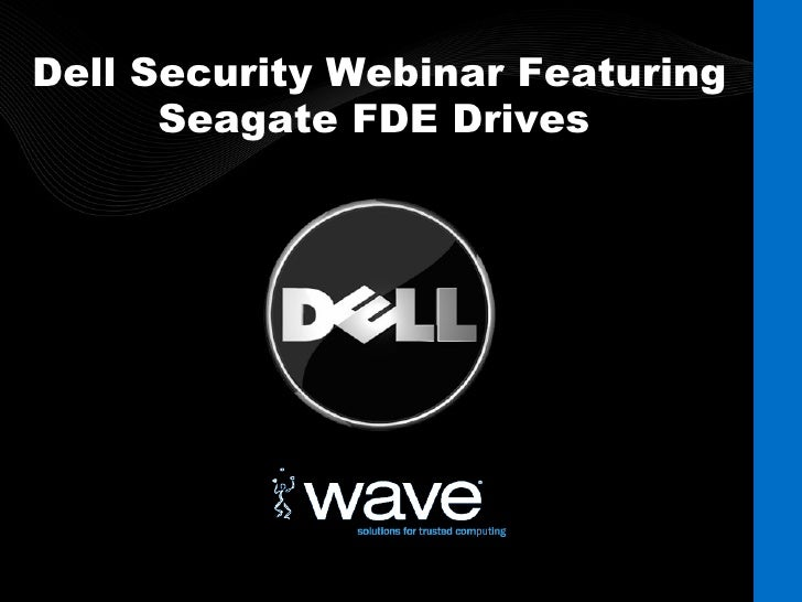 Dell Security Webinar Featuring Seagate FDE Drives