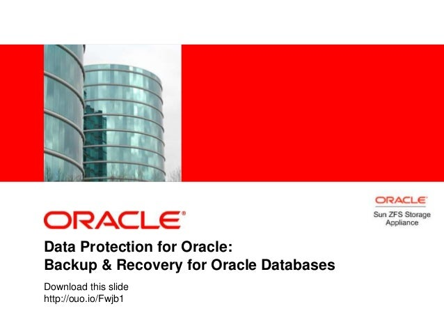 <Insert Picture Here> Data Protection for Oracle: Backup & Recovery for Oracle Databases Download this slide http://ouo.io...