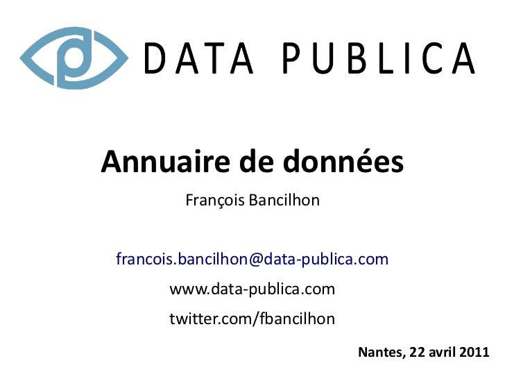 Annuaire de données        François Bancilhonfrancois.bancilhon@data-publica.com      www.data-publica.com      twitter.co...