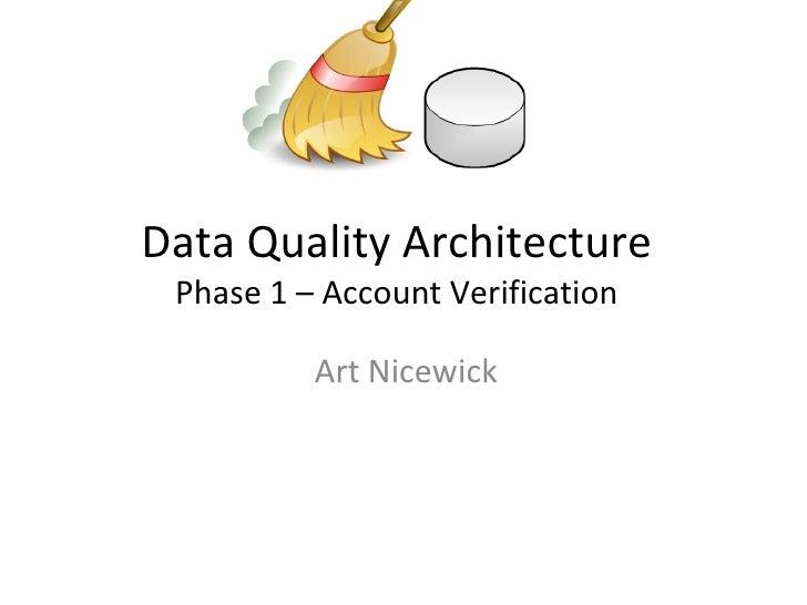 Data Quality Architecture Phase 1 – Account Verification          Art Nicewick