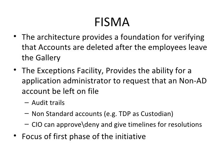 FISMA• The architecture provides a foundation for verifying  that Accounts are deleted after the employees leave  the Gall...