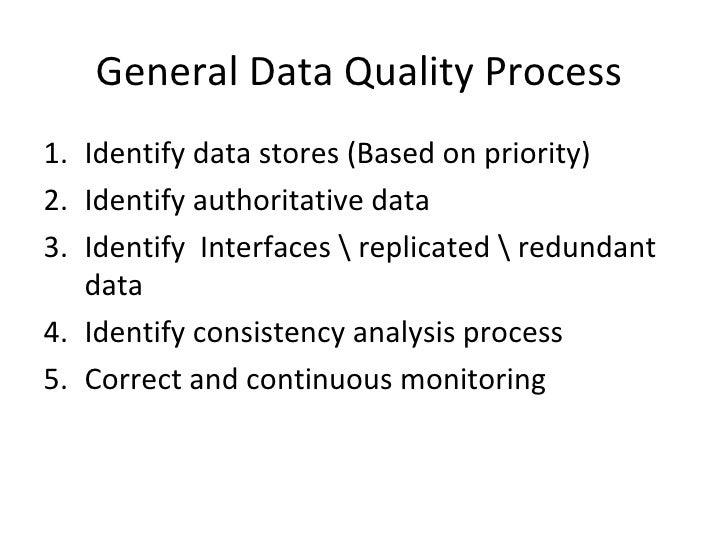 General Data Quality Process1. Identify data stores (Based on priority)2. Identify authoritative data3. Identify Interface...