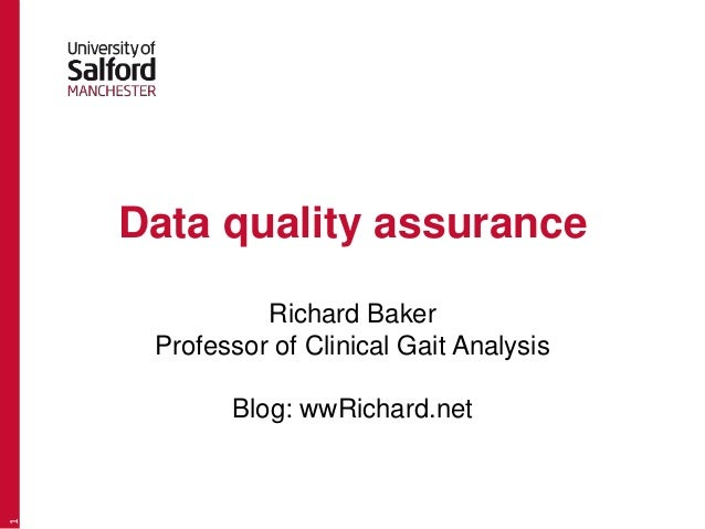 Data quality assurance Richard Baker Professor of Clinical Gait Analysis Blog: wwRichard.net 1