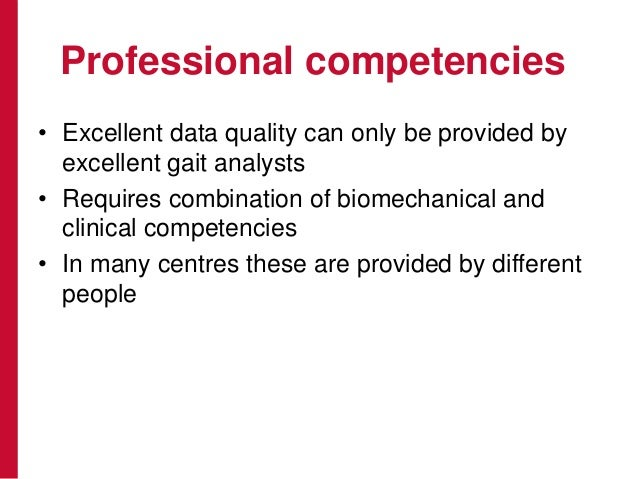 Professional competencies • Excellent data quality can only be provided by excellent gait analysts • Requires combination ...
