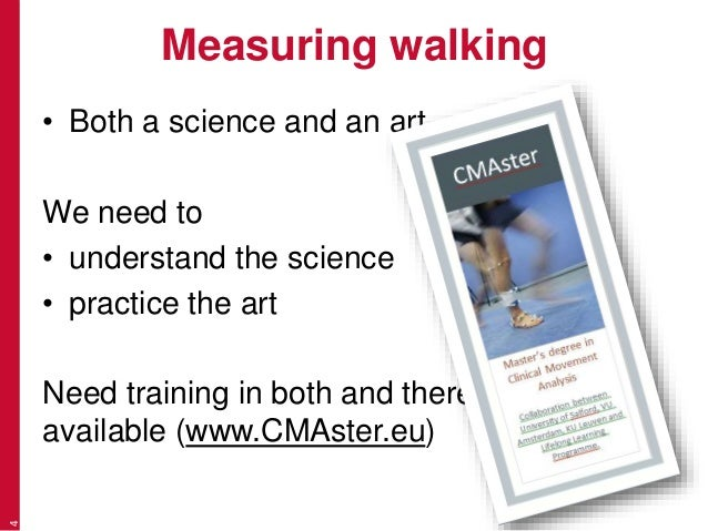 Measuring walking • Both a science and an art We need to • understand the science • practice the art Need training in both...
