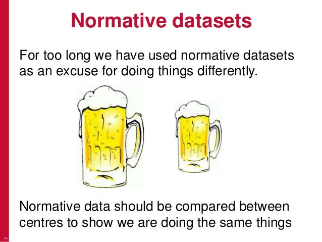 Normative datasets For too long we have used normative datasets as an excuse for doing things differently. Normative data ...