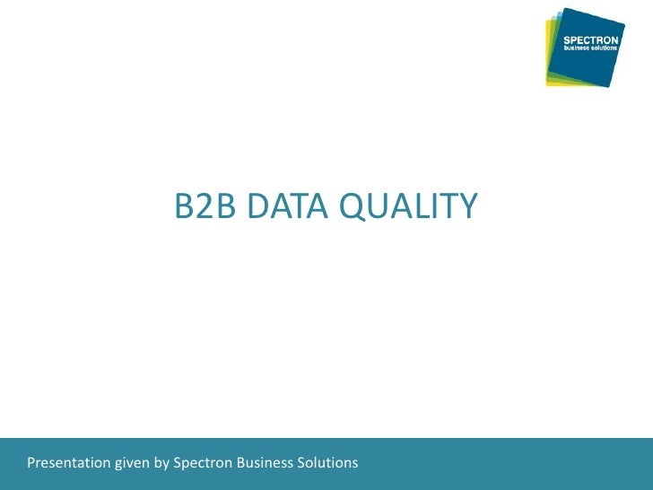 B2B DATA QUALITY<br />Presentation given by Spectron Business Solutions<br />