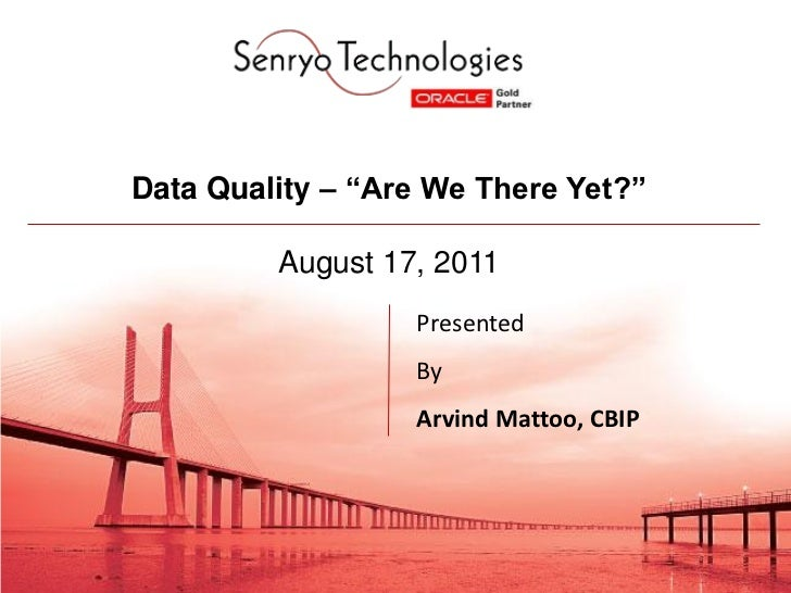 """Data Quality – """"Are We There Yet?""""         August 17, 2011                  Presented                  By                 ..."""