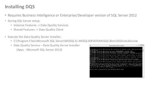 Installing DQS• Requires Business Intelligence or Enterprise/Developer version of SQL Server 2012• During SQL Server setup...