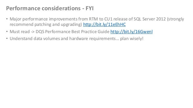 Performance considerations - FYI• Major performance improvements from RTM to CU1 release of SQL Server 2012 (stronglyrecom...