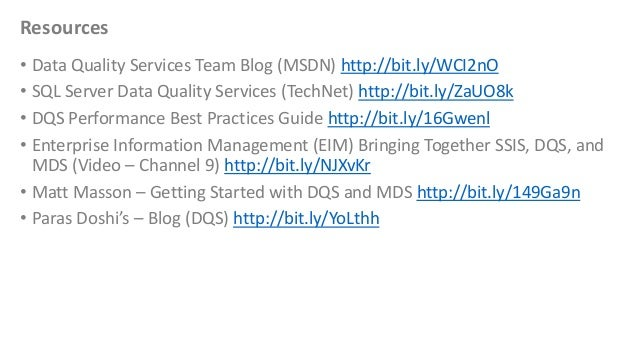Resources• Data Quality Services Team Blog (MSDN) http://bit.ly/WCI2nO• SQL Server Data Quality Services (TechNet) http://...