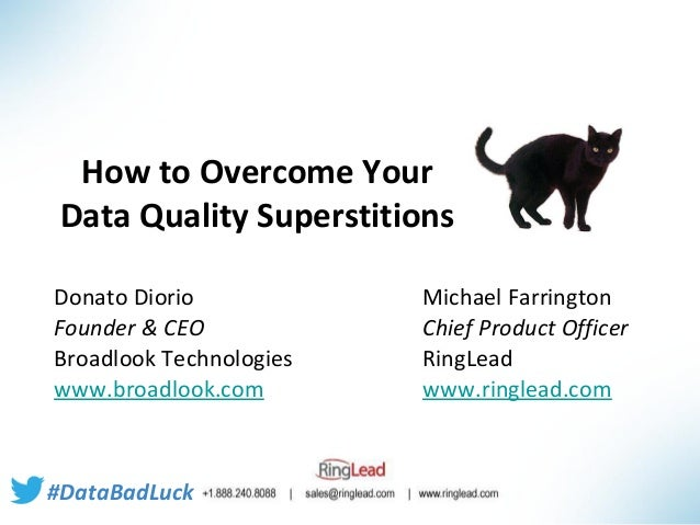 How to Overcome Your Data Quality Superstitions Donato Diorio Founder & CEO Broadlook Technologies www.broadlook.com  #Dat...