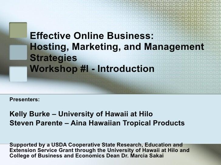 Effective Online Business:  Hosting, Marketing, and Management Strategies Workshop #I - Introduction Presenters: Kelly Bur...