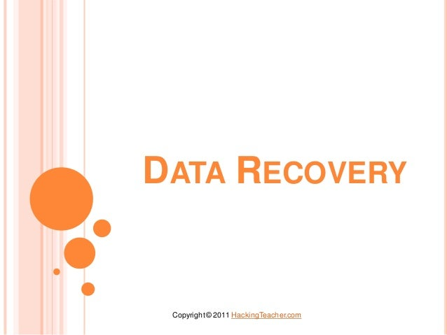 DATA RECOVERY Copyright © 2011 HackingTeacher.com