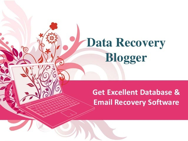 Data Recovery Blogger Get Excellent Database & Email Recovery Software