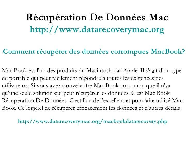 Récupération De Données Mac http://www.datarecoverymac.org Comment récupérer des données corrompues MacBook? Mac Book est ...