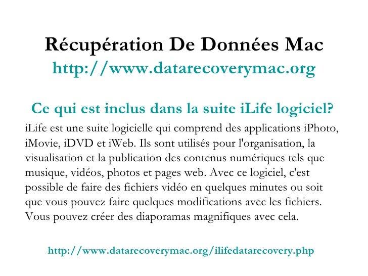 Récupération De Données Mac http://www.datarecoverymac.org Ce qui est inclus dans la suite iLife logiciel? iLife est une s...