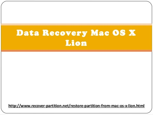 Data Recovery Mac OS X Lion  http://www.recover-partition.net/restore-partition-from-mac-os-x-lion.html