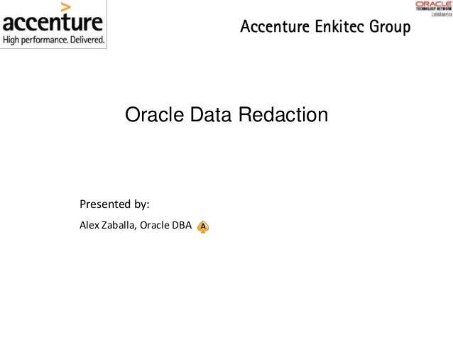 Oracle Data Redaction Presented by: Alex Zaballa, Oracle DBA