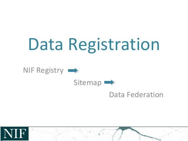 Data Registration NIF Registry Sitemap Data Federation